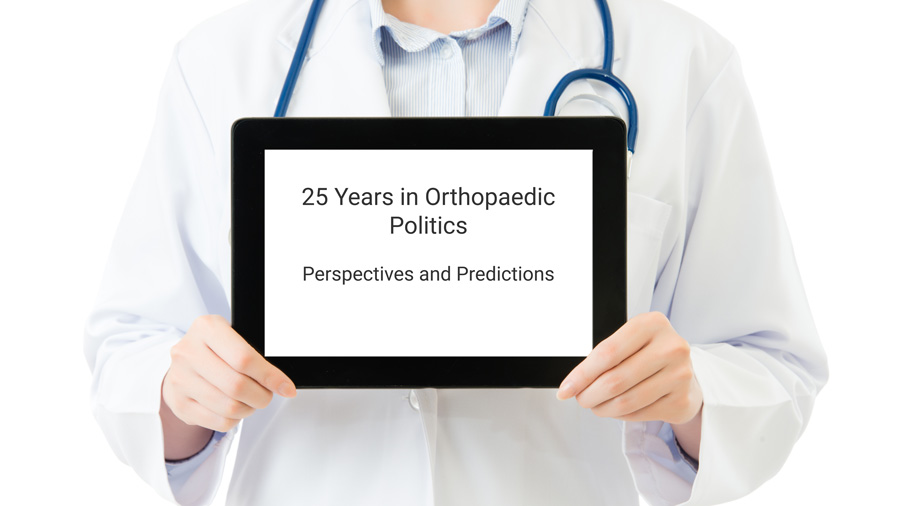 25 Years in Orthopaedic Politics
